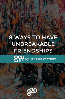 8 Ways To Have Unbreakable Friendships