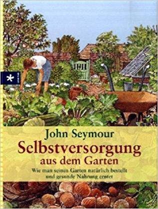 Selbstversorgung aus dem Garten: Wie man seinen Garten natürlich bestellt und gesunde Nahrung erntet Gebundene