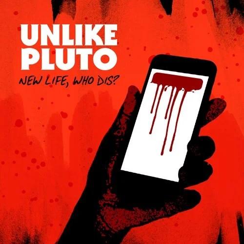 Unlike Pluto - New Life, Who Dis?