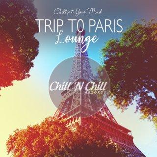 Trip To Paris Lounge (Chillout Your Mind)(2020)