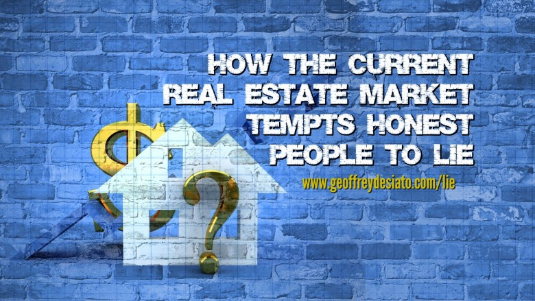 How the Current Real Estate Market Tempts Honest People to Lie