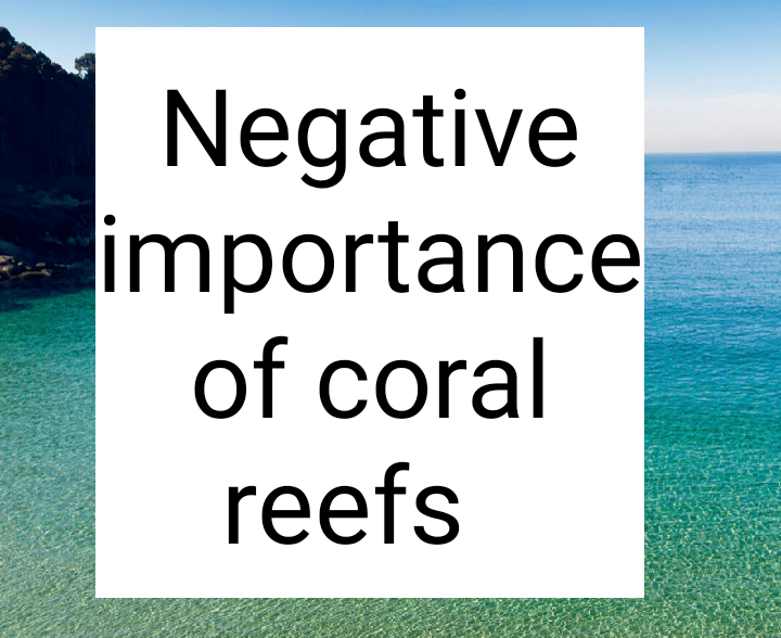 Negative importance of coral reefs