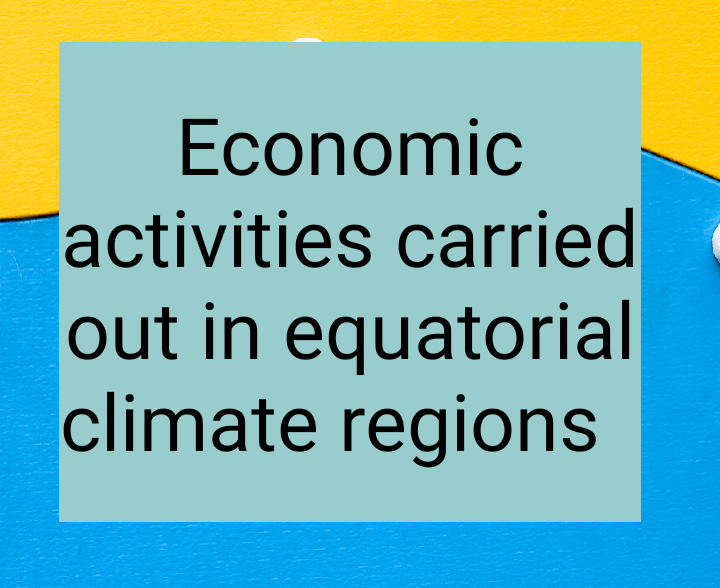 Economic activities carried out in equatorial climate regions