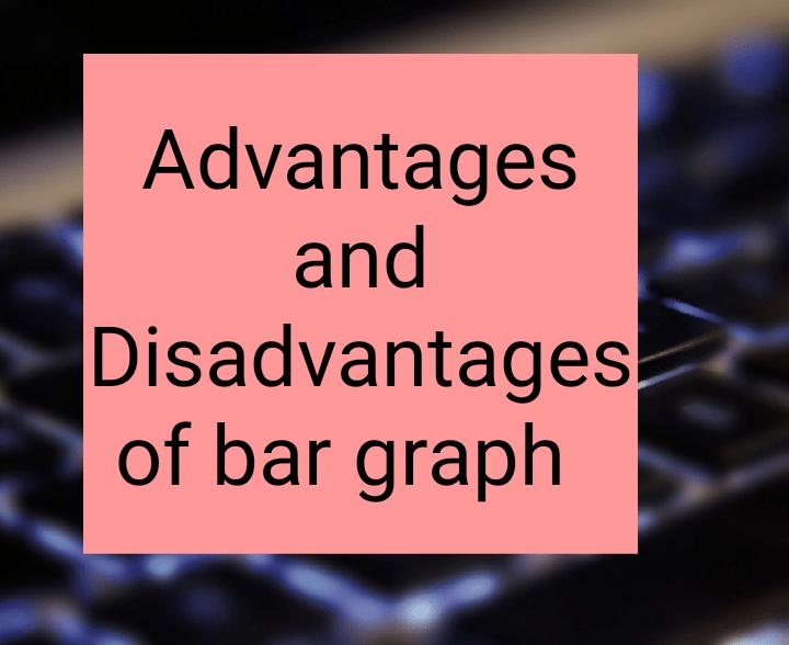Advantages and disadvantages of bar graph
