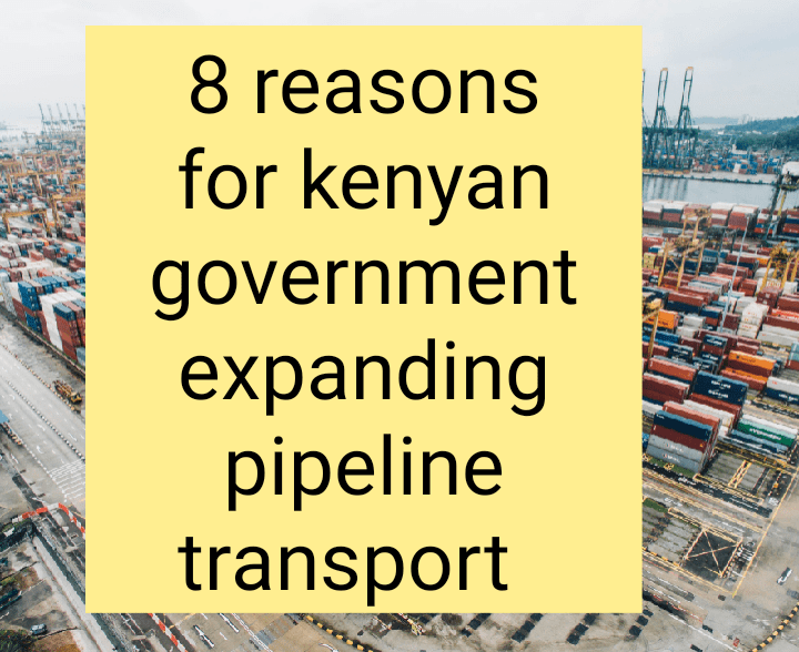 Reason for Kenyan government to expand pipelines transport