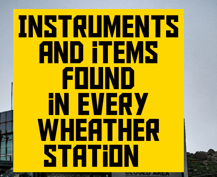 Instruments and items found in every weather stations