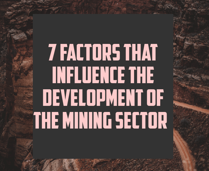Factors that influence the development of the mining sector