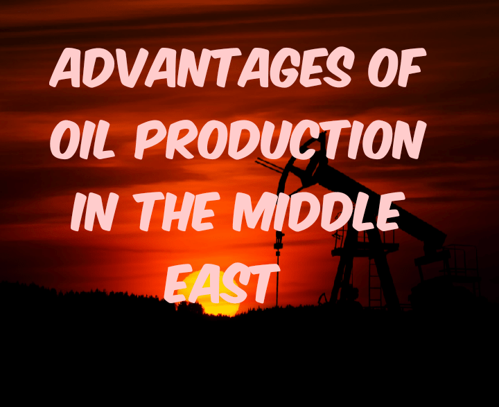 Advantages of oil production in middle East