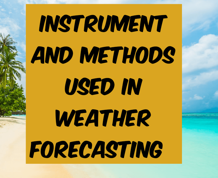 Instruments and methods used in weather forecasting