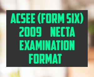Acsee form six 2009 necta exam format