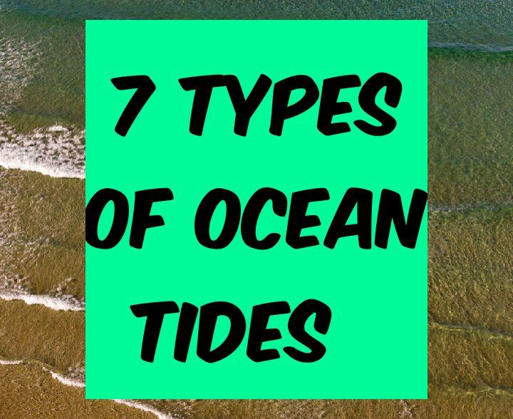7 types of ocean tides