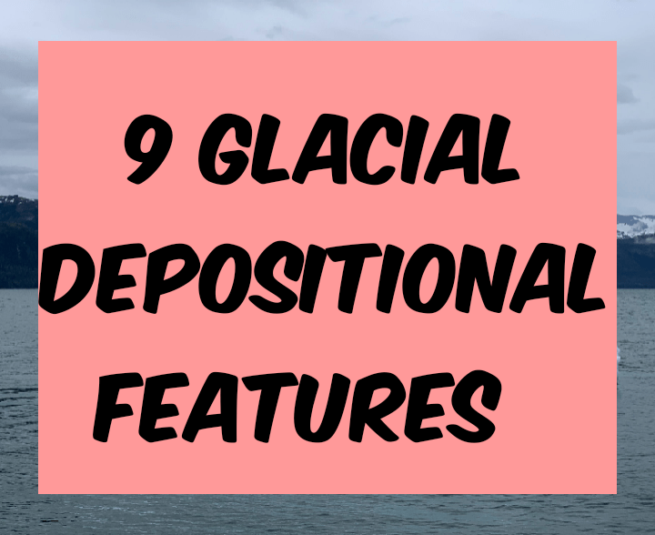 9 glacial depositional features