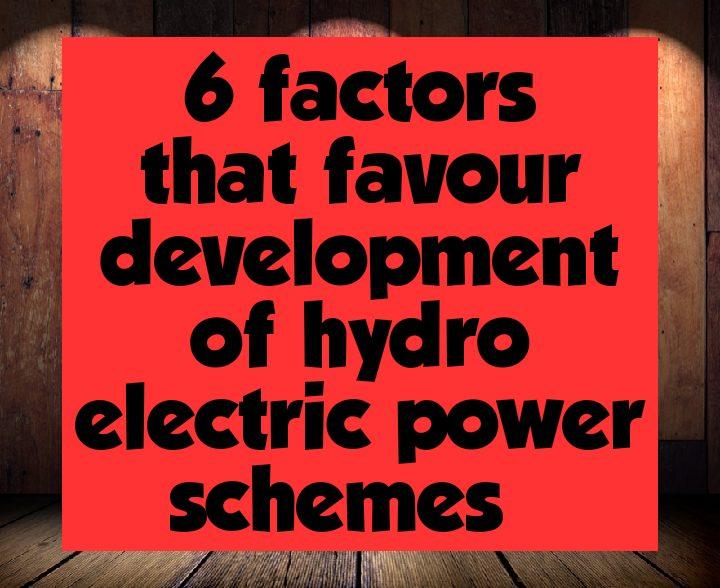 6 factors that favour development of hydro electric power schemes