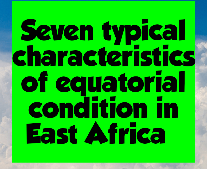 7 characteristics of equatorial condition in East Africa