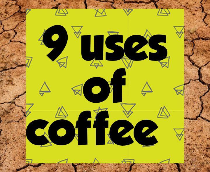 9 uses of coffee