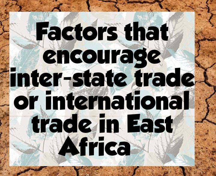 Factors that encourage inter state trade or international trade in East africa