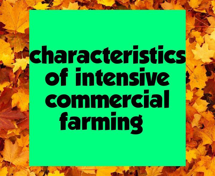 Characteristics of intensive commercial farming