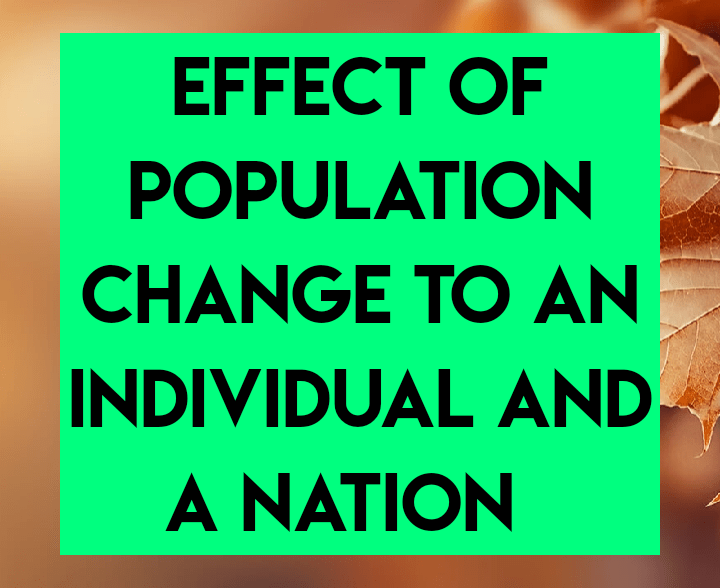 Effects of population change to an individual and a nation
