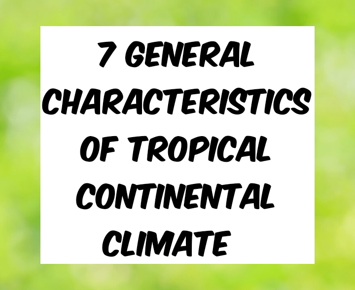 7 general characteristics of tropical continental climate