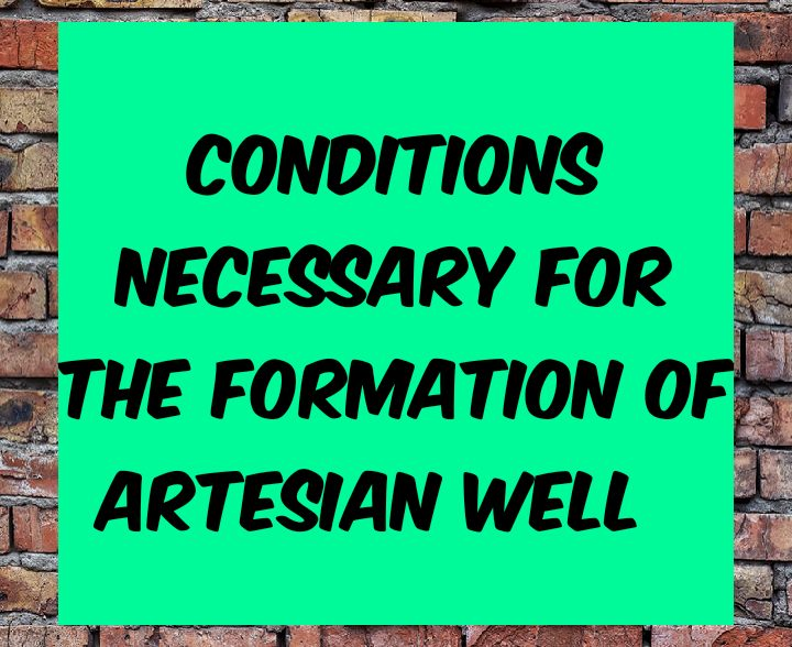 Conditions necessary for formation of artesian well