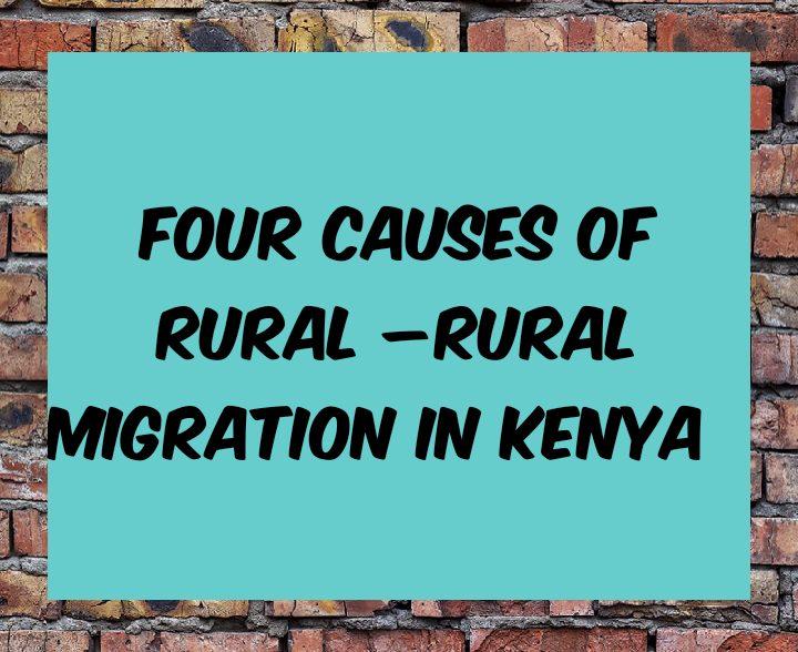 4 causes of rural to rural migration in kenya