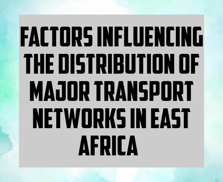 Factors influencing the distribution of major transport network in East Africa