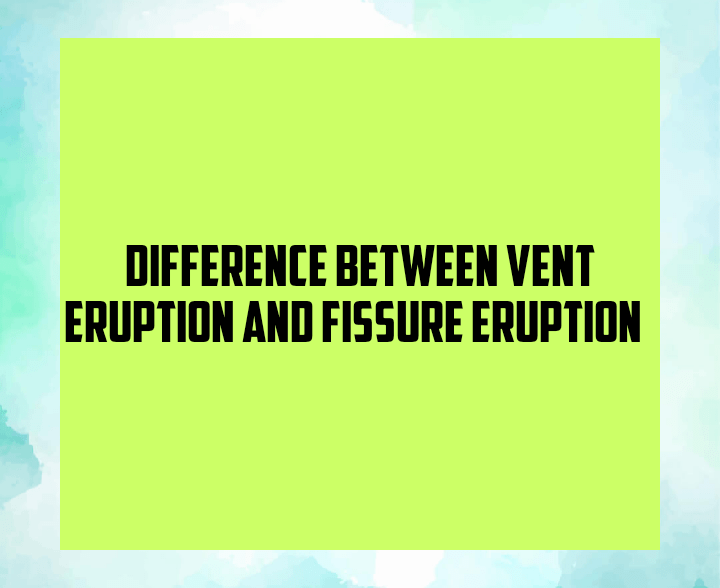 Difference between vent eruption and fissure eruption