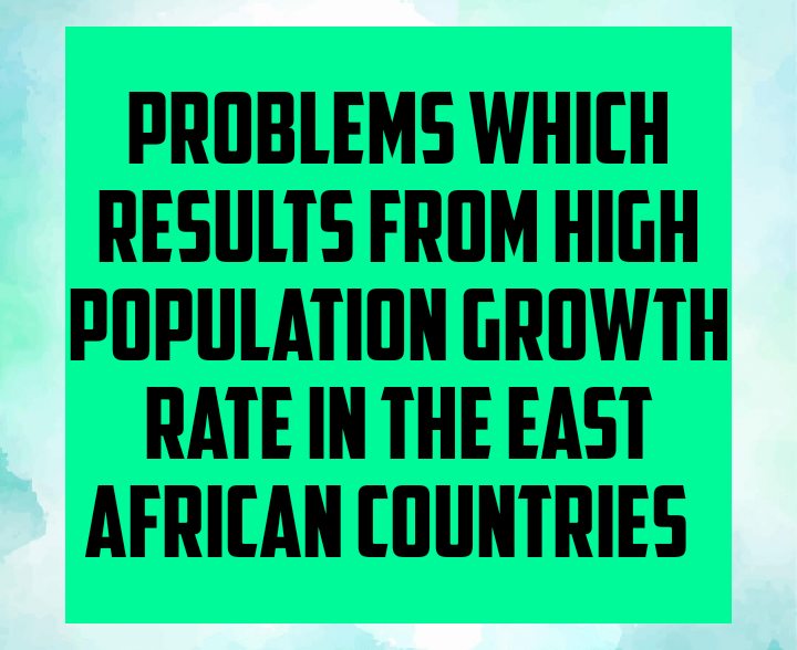 Problems which results from high population growth rate in the East African countries