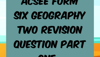 ACSEE form six geography two revision question part one