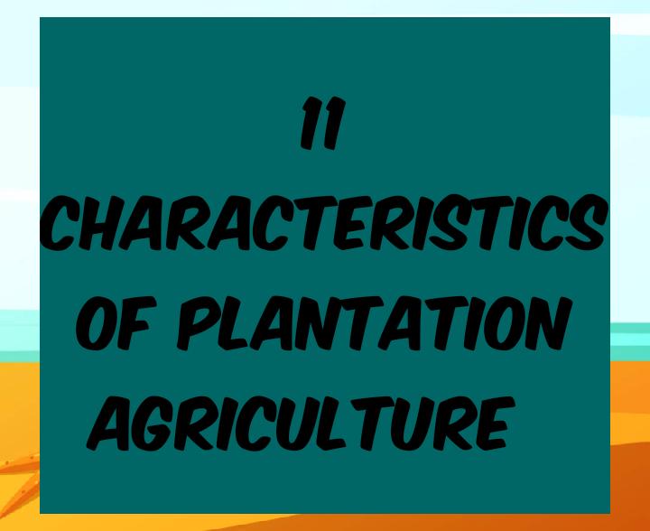 11 characteristics of plantation agriculture