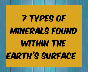 7 types of minerals found within the earth's surface