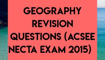 Geography revision questions acsee necta exam 2015
