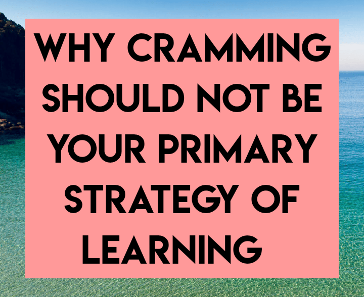 Why cramming should not be your primary strategy of learning