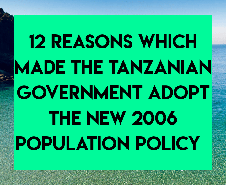 12 reasons which made the tanzanian government adopt the new 2006 population policy