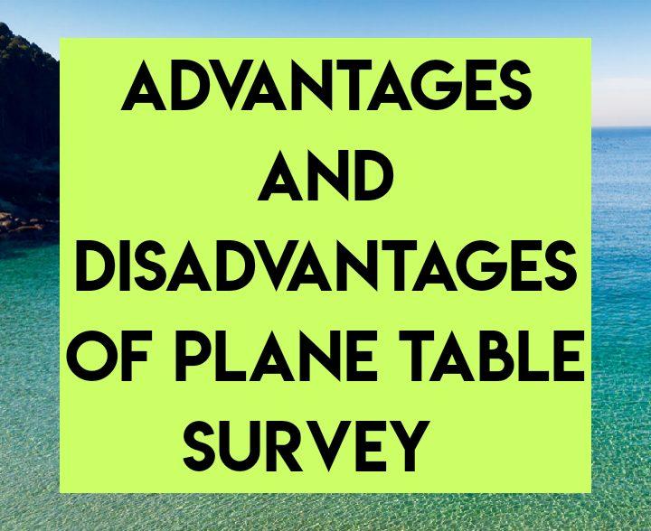 Advantages and disadvantages of plane table survey