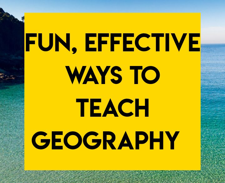 Fun and effective ways to teach geography