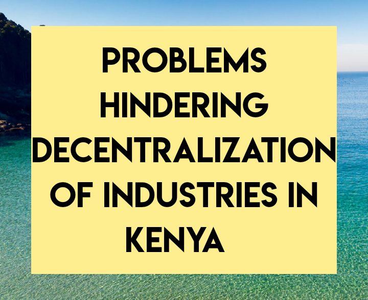 Problems hindering decentralisation of industries in Kenya