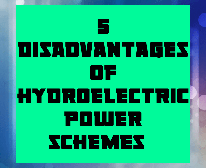 5 disadvantages of hydroelectric power schemes