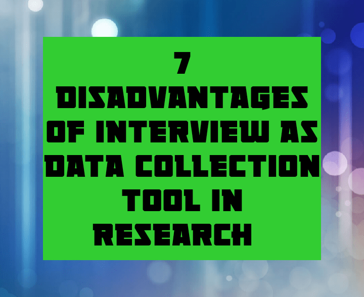 7 disadvantages of interview as data collection tool in research