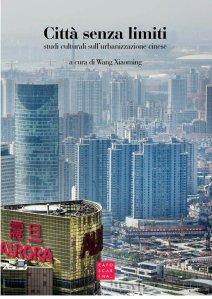 Città senza limiti. Studi culturali sull'urbanizzazione cinese