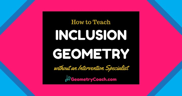 Teaching Strategies for your Inclusion Geometry Class without an Intervention Specialist