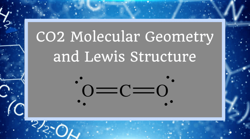 CO2 Molecular Geometry and Lewis Structure
