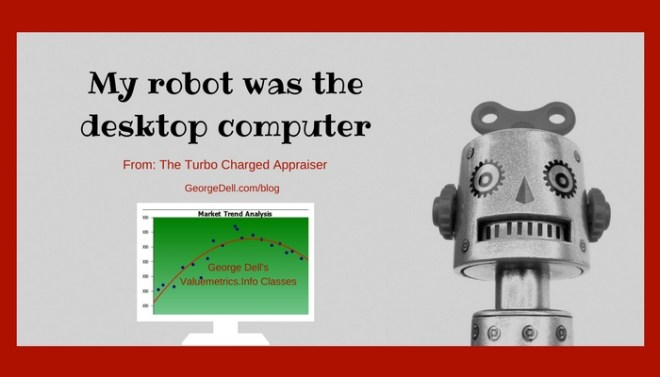 "Metal robot head with feminine appearance. Black text that reads, ""My robot was the desktop computer."" From: The Turbo Charged Appraiser. GeorgeDell.com/blog. Market Trend Analysis Graph George Dell's Valuemetrics.Info Classes"
