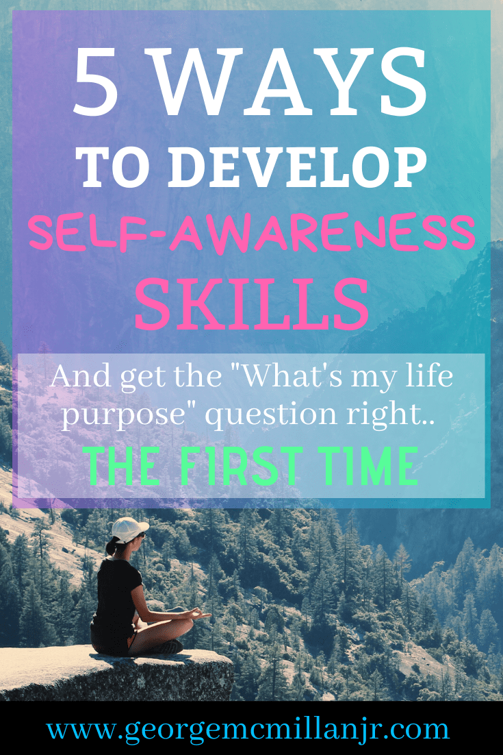 5 Ways to Develop Your Self-awareness Skills and find your life's purpose