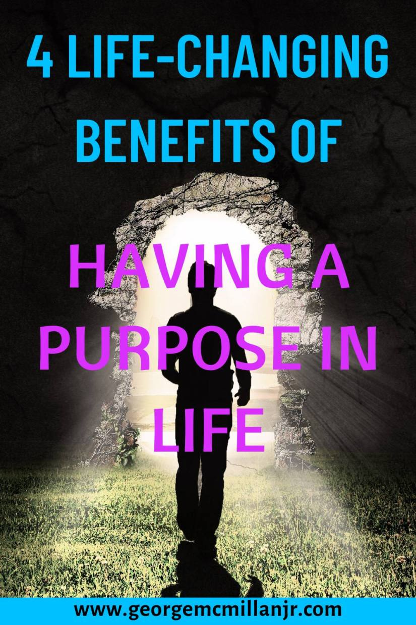 4 Life-changing benefits of having a purpose in life