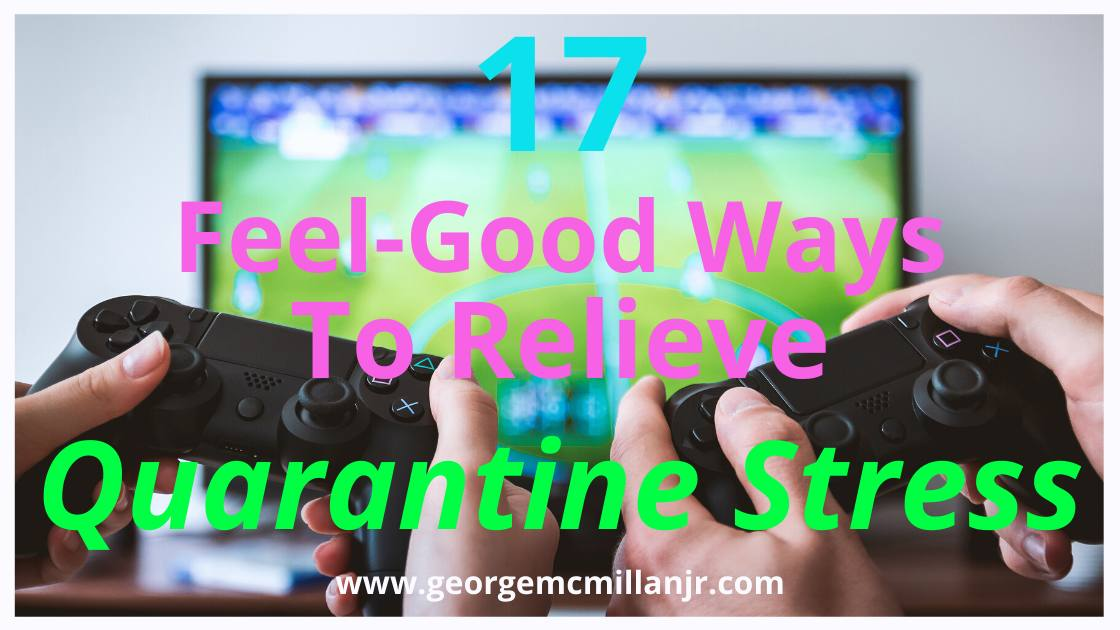 17 Feel-Good Ways to Relieve Quarantine Stress Today
