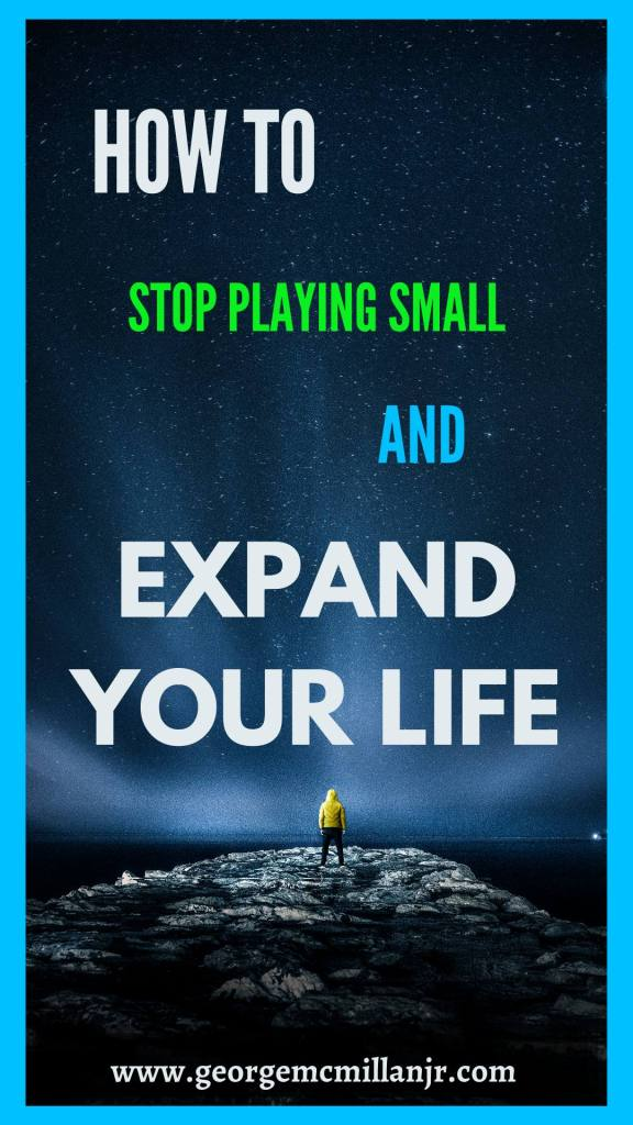 A pinterest image for a blog post of a person looking up at the sky that says How to Stop Playing Small and Expand Your Life