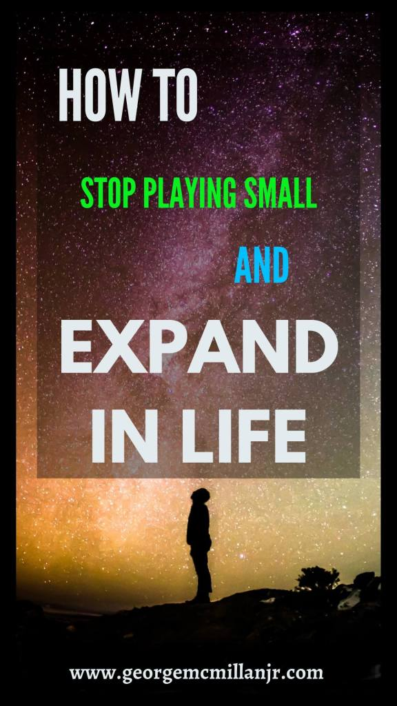 A pinterest image for a blog post of a man looking up at the stars that says How to Stop Playing Small Expand in Life