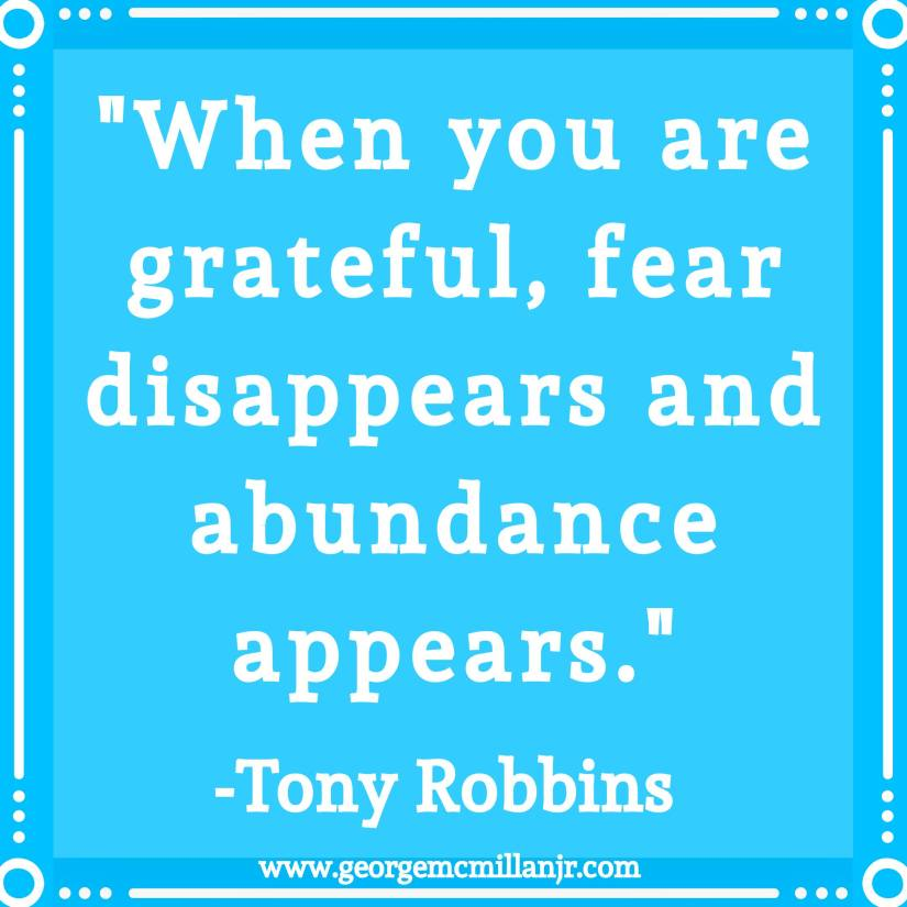 "A blue image quote that says, ""When you are grateful, fear disappears and abundance appears."" -Tony Robbins"