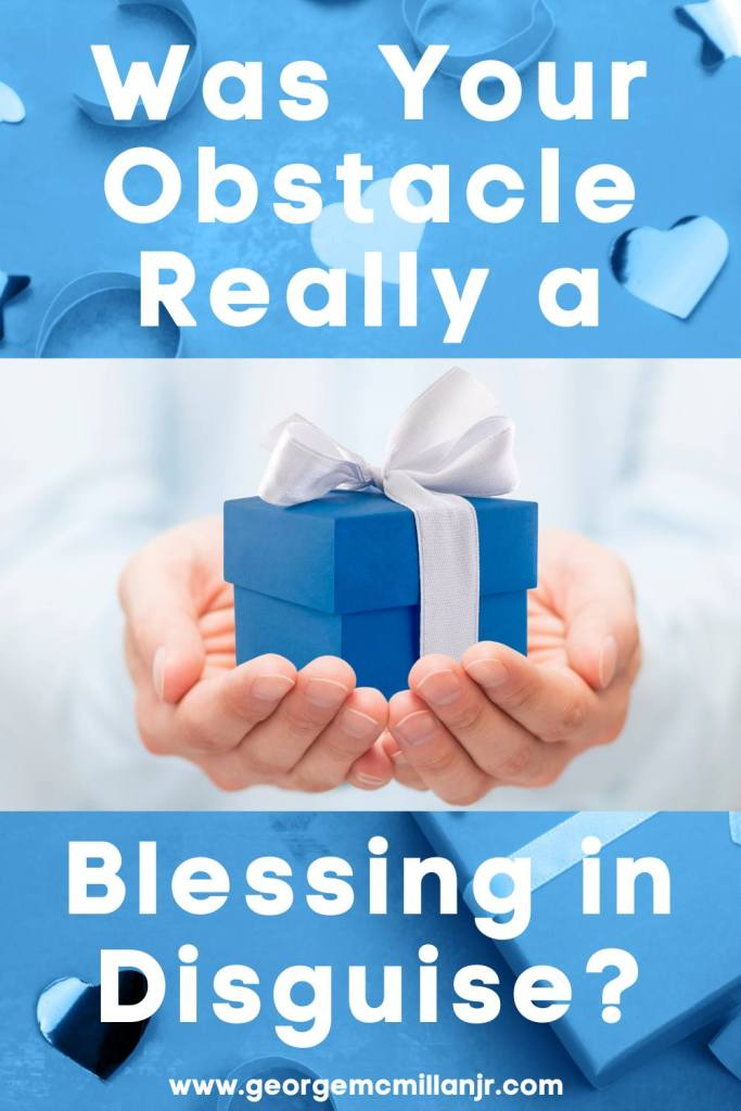 A Pinterest Pin image for a blog post of hands holding a blue and white gift with the title Was Your Obstacle Really a Blessing in Disguise?